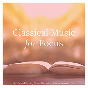 Classical Music for Focus: 14 Calm and Relaxing Classical Pieces for Concentration and Focus