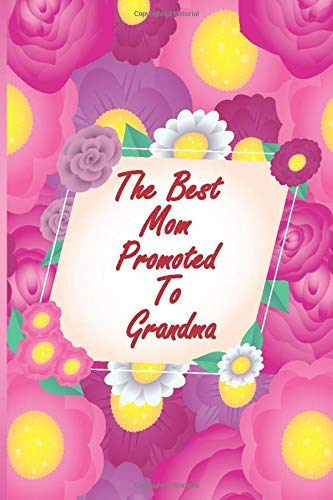 The Best Mom Promoted To Grandma: : A Blank Lined Journal With Prompts For...