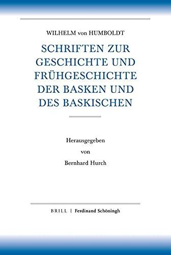 Schriften zur Geschichte und Frühgeschichte der Basken und des Baskischen: Herausgegeben von Bernhard Hurch (Humboldt, Schriften zur ... (alles, ... bis VII) / Humboldt II, Baskische Schriften)