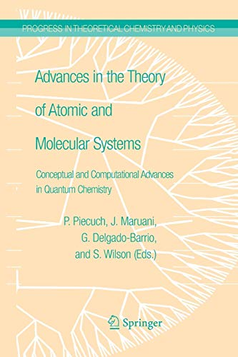 Advances in the Theory of Atomic and Molecular Systems: Conceptual and Computational Advances in Quantum Chemistry (Prog