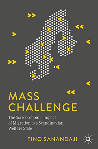 Mass Challenge: The Socioeconomic Impact of Migration to a Scandinavian Welfare State (English Edition)