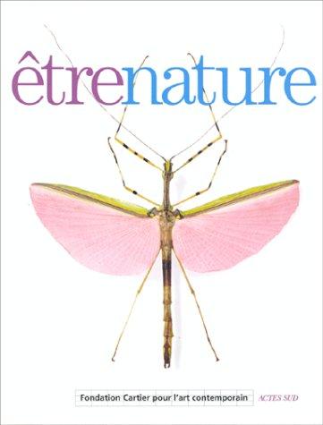 Être nature : [exposition, Paris, 17 juin-20 septembre 1998], Fondation Cartier pour l'art contemporain