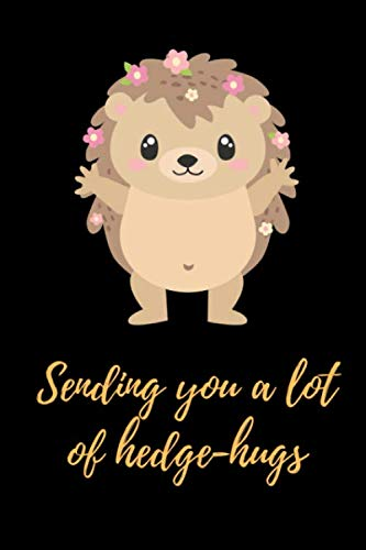 Sending You A Lot Of Hedge-Hugs: Funny, Romantic, Anniversary, Valentine's Day or Birthday Gift. Small Lined Paperback Journal/Notebook to Write in, 6' x 9', 120 pages.