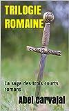 TRILOGIE ROMAINE: La saga des trois courts romans