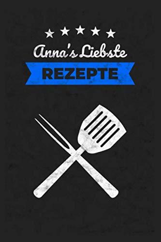 Rezeptbuch: Anna's Liebste Rezepte / 6x9 Zoll / 120 linierte Seiten