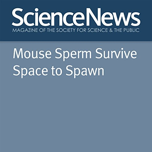 Mouse Sperm Survive Space to Spawn audiobook cover art