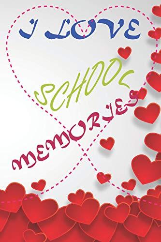 I Love School Memories: Cute School Memory Notebook Journal - classmates friends