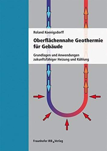 Oberfl?chennahe Geothermie f?r Geb?ude: Grundlagen und Anwendungen zukunftsf?higer Heizung und K?hlung. by Roland Koenigsdorff(2011-05-27)