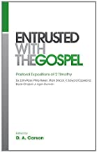Entrusted with the Gospel: Pastoral Expositions of 2 Timothy by John Piper, Philip Ryken, Mark Driscoll, K. Edward Copeland, Bryan Chapell, J. Ligon Duncan (English Edition)