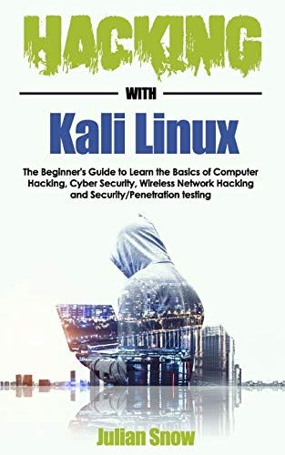 Hacking with Kali Linux: The Beginner's Guide to Learn the Basics of Computer Hacking, Cyber Security, Wireless Network Hacking and Security/Penetration testing