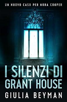 I silenzi di Grant House (Nora Cooper Vol. 7) di [Giulia Beyman]