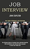Job Interview: The Ultimate Guide to Crushing Every Interview Question With Confidence and Amazing Body Language to Land Your Dream Job (Your Guide to Winning in Job Interviews)