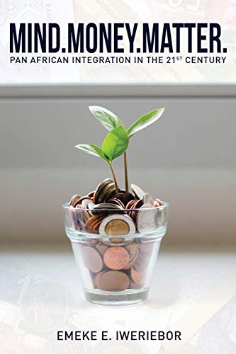 Mind. Money. Matter: Pan African Integration in the 21st Century