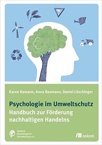 Psychologie im Umweltschutz: Handbuch zur Förderung nachhaltigen Handelns
