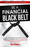 Be a Financial Black Belt: How to Manage your Finances, build Financial Intelligence with a 21-step Secret Money paradigm to Massive Wealth and Financial Freedom (Personal Finance Wizard)