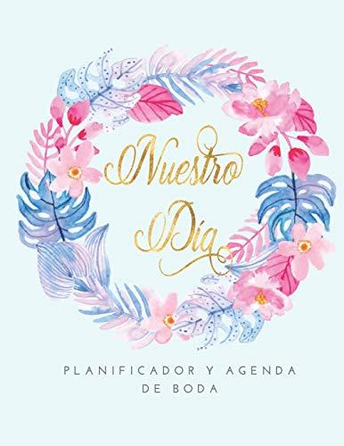 Nuestro Dia Planificador y Agenda de Boda: Organizador y Agenda Sin fecha para Novias o Novios para planear todas las actividades previas a la ... tropicales rosa y azul 8.5 x 11 in 135 pag
