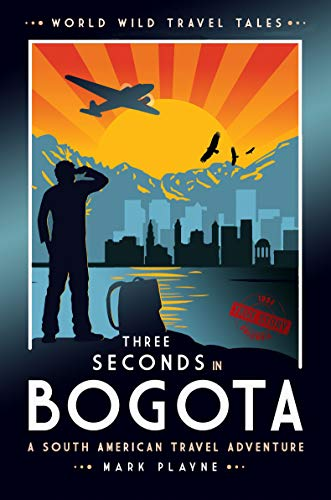 3 Seconds in Bogotá: The gripping true story of two backpackers who fell...