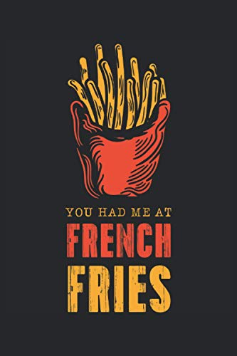 You Had Me At French Fries: Notebook or Journal 6 x 9' 110 Pages Wide Lined Interior Fast Food Menu Potato Wedges French Deep Fry Snack