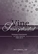 A Vine Transplanted : Dubuque Franciscans in Latin America 1965-2015