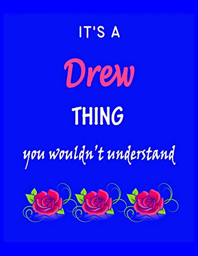 It's A  Drew  Thing You Wouldn't Understand: Drew  First Name Personalized Journal 8.5 x 11 Notebook, Wide Ruled (Lined) blank pages Funny  Cover for Girls and Women with Pink Roses on Blue