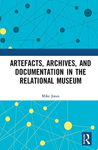 Artefacts, Archives, and Documentation in the Relational Museum (English Edition)