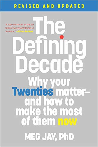 The Defining Decade (Revised): Why Your Twenties Matter--And How to Make the Most of Them Now