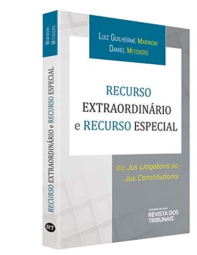 Recurso Extraordinário e Recurso Especial. Do Jus Litigatoris ao Jus Constitutionis
