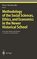 Methodology of the Social Sciences, Ethics, and Economics in the Newer Historical School: From Max Weber and Rickert to Sombart and Rothacker (Ethical Economy)