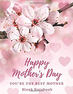 Happy Mothers Day, You're The Best Mother Notebook: I love You and Wish You the best |cute Notebook to Write in for Mother's Day | Perfect Gift Notebook (Events)