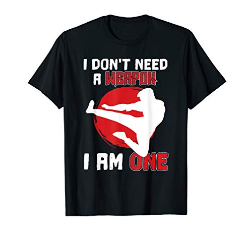 I Don't Need A Weapon I Am One T-Shirt...