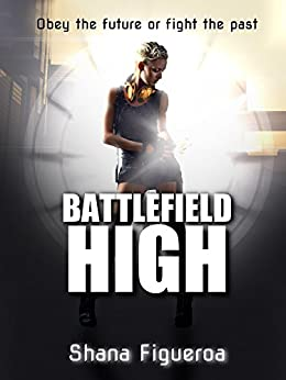 Battlefield High: A Science Fiction/Young Adult Novel with a Heavy Dash of Romance by [Shana Figueroa]