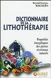 Dictionnaire de la lithothérapie - Propriétés énergétiques des pierres et cristaux...