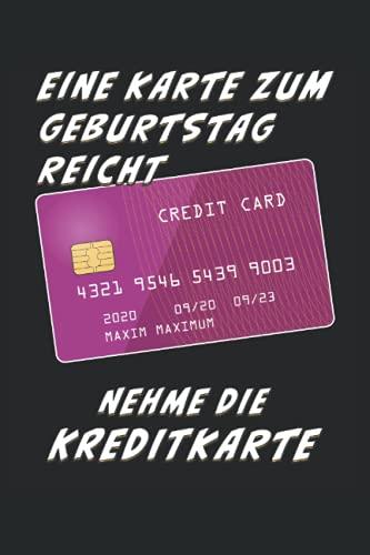 EINE KARTE ZUM GEBURTSTAG REICHT NEHME DIE KREDITKARTE: Liniert, kariert und punktiertes Notizbuch-Tagebuch bzw. Übungsbuch mit 120 Seiten