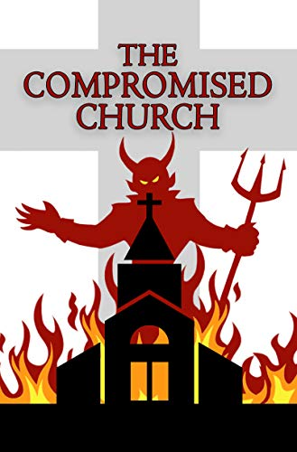 The Compromised Church by [Frederick A. Herschelman]