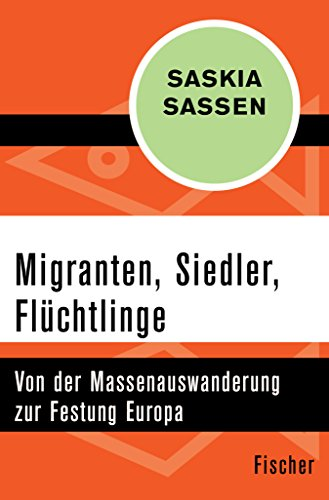 Migranten, Siedler, Flüchtlinge: Von der Massenauswanderung zur Festung Europa (German Edition)