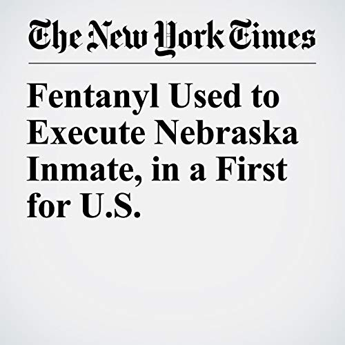 Fentanyl Used to Execute Nebraska Inmate, in a First for U.S. copertina