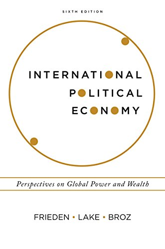 Compare Textbook Prices for International Political Economy: Perspectives on Global Power and Wealth Sixth Edition ISBN 9780393603880 by Frieden, Jeffry A.,Lake, David A.,Broz, J. Lawrence