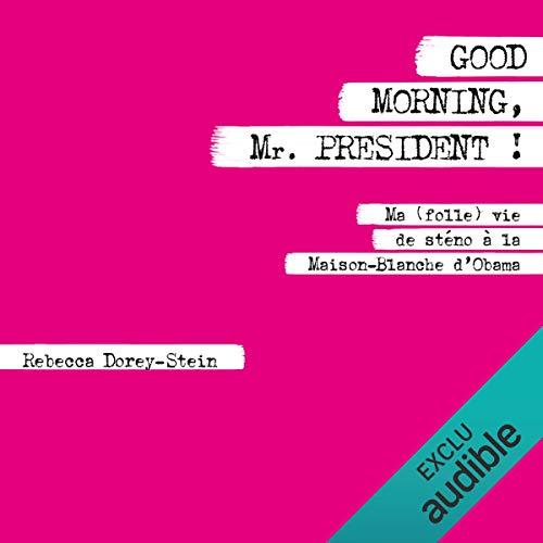 Good morning Mr. President ! audiobook cover art