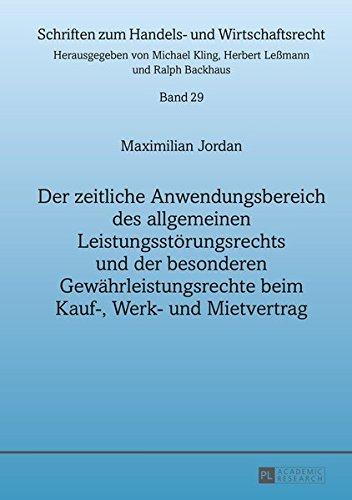Der zeitliche Anwendungsbereich des allgemeinen Leistungsstörungsrechts und der besonderen Gewährleistungsrechte beim Kauf-, Werk- und Mietvertrag ... zum Handels- und Wirtschaftsrecht, Band 29)