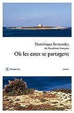 Où les eaux se partagent de Dominique Fernandez