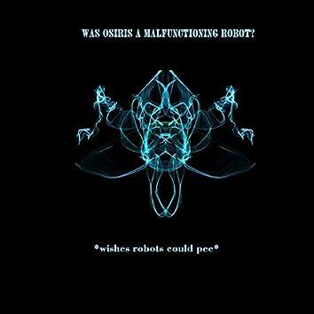 Was Osiris a Malfunctioning Robot?
