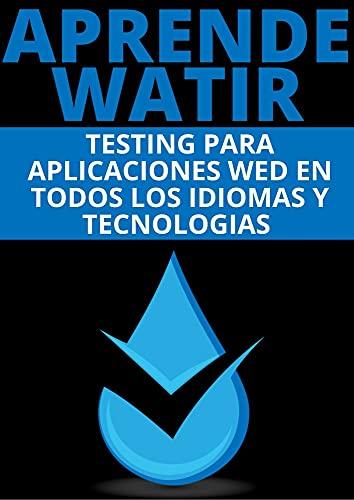 APRENDE WATIR : : COMPRENDE TESTING PARA APLICACIONES WEB (Spanish Edition)
