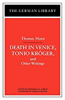 Death in Venice, Tonio Kroger, and Other Writings: Thomas Mann (German Library)