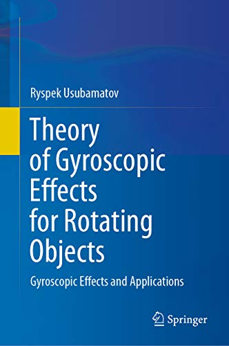 Theory of Gyroscopic Effects for Rotating Objects: Gyroscopic Effects and Applications (English Edition)