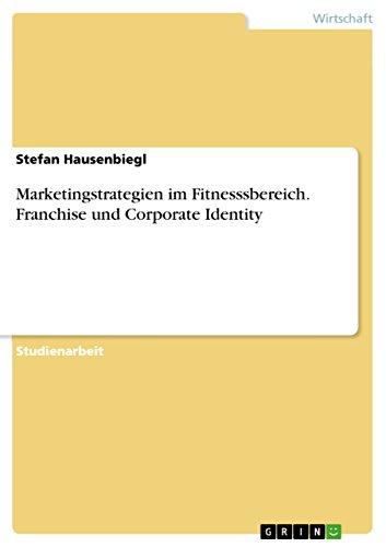 Marketingstrategien im Fitnesssbereich. Franchise und Corporate Identity