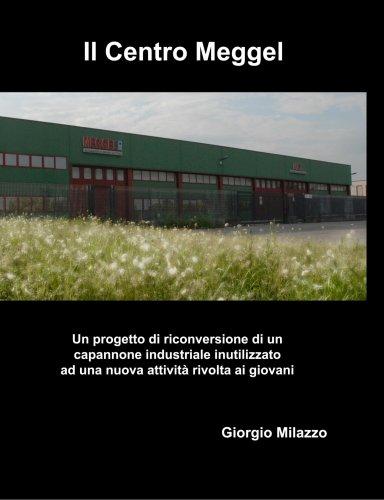 Il Centro Meggel - Un progetto di riconversione di un capannone industriale a nuova attività rivolta ai giovani