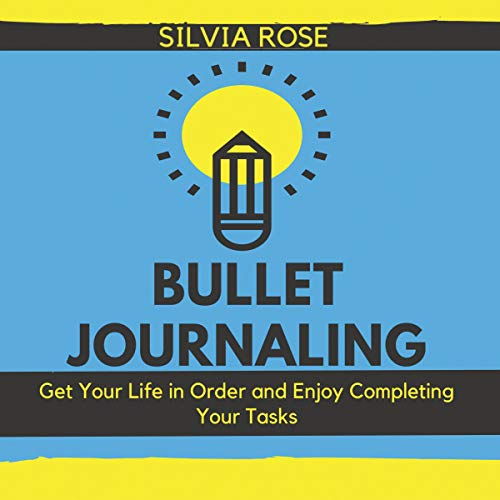 Bullet Journaling: Get Your Life in Order and Enjoy Completing Your Tasks audiobook cover art