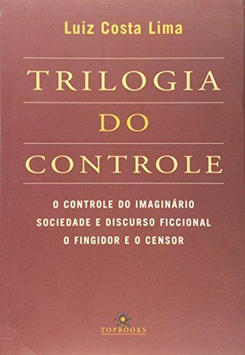 Trilogia do Controle. O Controle do Imaginário Sociedade e Discurso Ficcional o Fingidor e o Censor