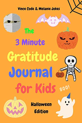 The 3 Minute Gratitude Journal for Kids: 90 Days Notebook to Teach Children to Practice Gratitude and Mindfulness. A Diary Record with Daily Happiness ... Thankful Thoughts (Halloween Edition)