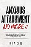 Anxious Attachment No More!!: The Exclusive Roadmap To strive Towards Secure Attachment In Relationships (English Edition)